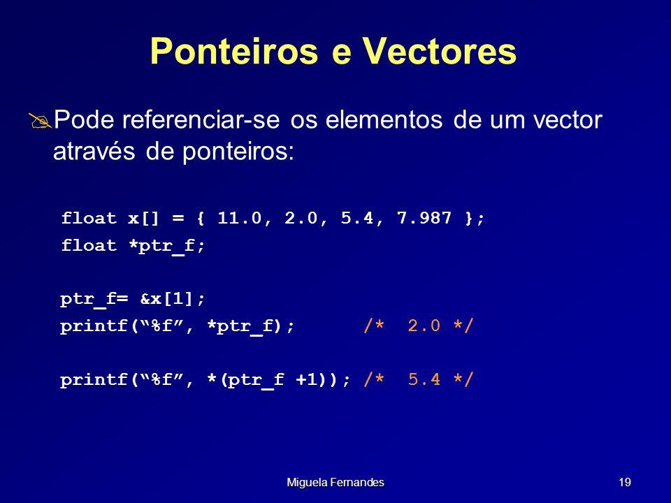 Ponteiros e Vectores Pode referenciar-se os elementos de um vector através de ponteiros: float x[] = { 11.0, 2.0, 5.4, 7.987 };